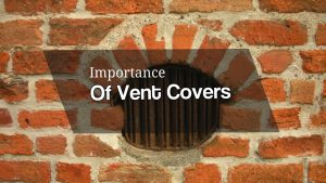 Vent Covers – 3 Reasons You Can't Ignore Them
